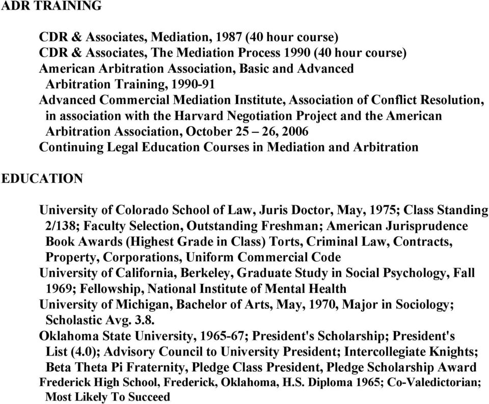 26, 2006 Continuing Legal Education Courses in Mediation and Arbitration EDUCATION University of Colorado School of Law, Juris Doctor, May, 1975; Class Standing 2/138; Faculty Selection, Outstanding