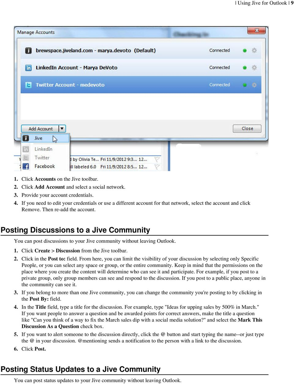 Posting Discussions to a Jive Community You can post discussions to your Jive community without leaving Outlook. 1. Click Create > Discussion from the Jive toolbar. 2. Click in the Post to: field.