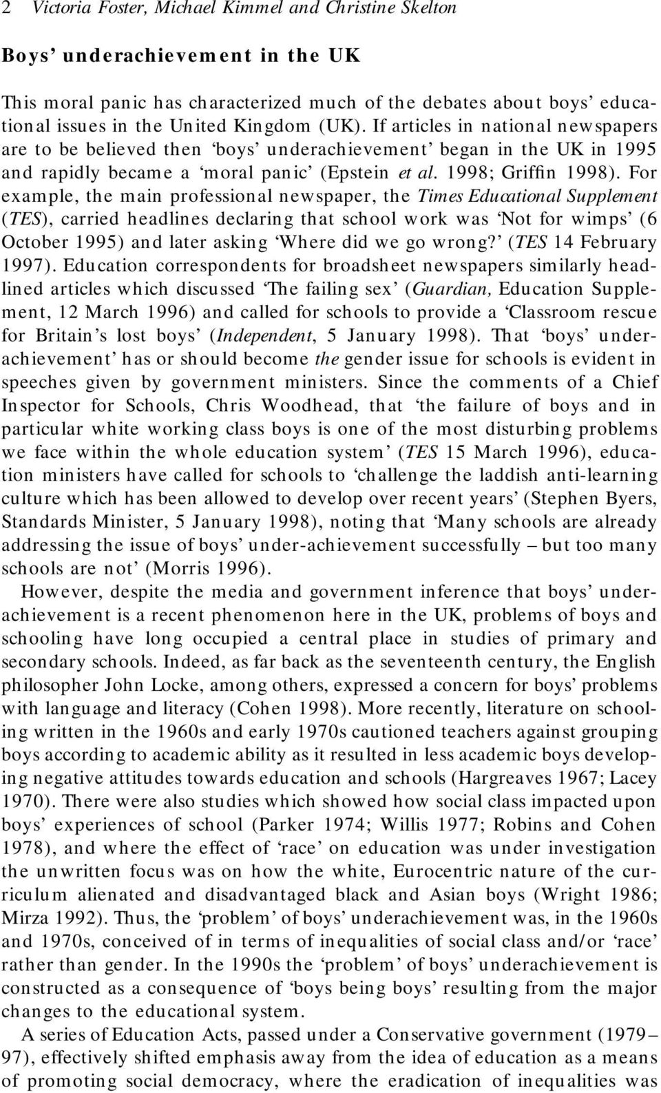 For example, the main professional newspaper, the Times Educational Supplement (TES), carried headlines declaring that school work was Not for wimps (6 October 1995) and later asking Where did we go