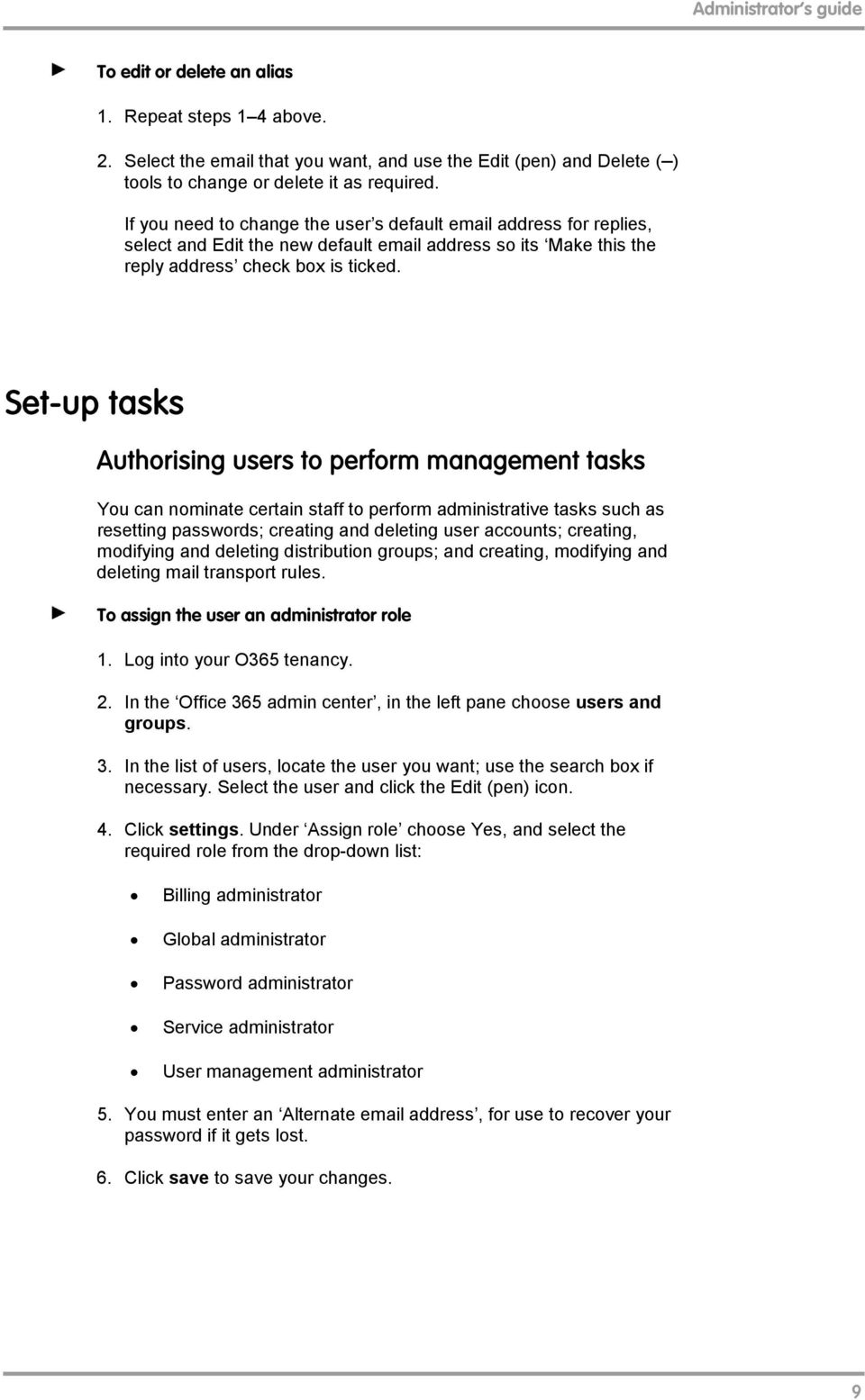 Set-up tasks Authrising users t perfrm management tasks Yu can nminate certain staff t perfrm administrative tasks such as resetting passwrds; creating and deleting user accunts; creating, mdifying