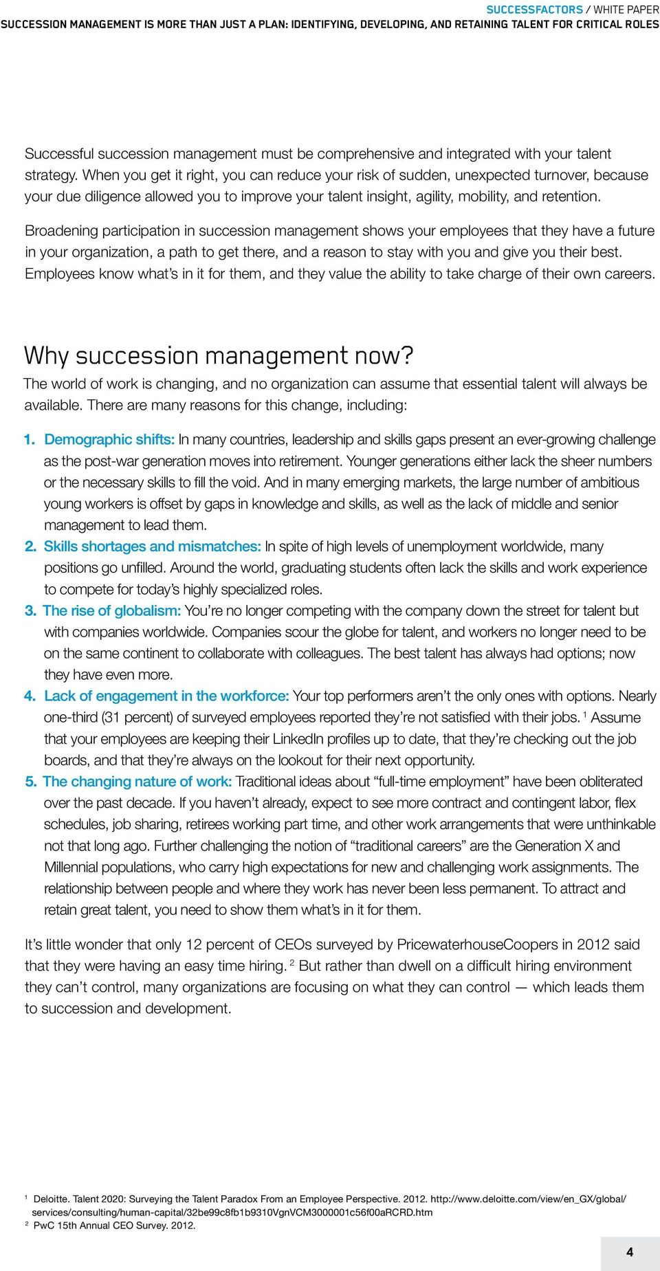Broadening participation in succession management shows your employees that they have a future in your organization, a path to get there, and a reason to stay with you and give you their best.