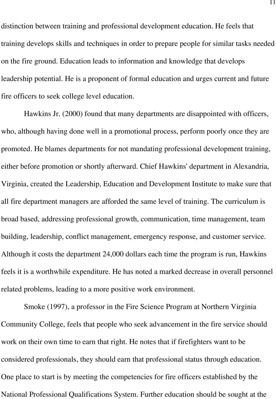 Hawkins Jr. (2000) found that many departments are disappointed with officers, who, although having done well in a promotional process, perform poorly once they are promoted.