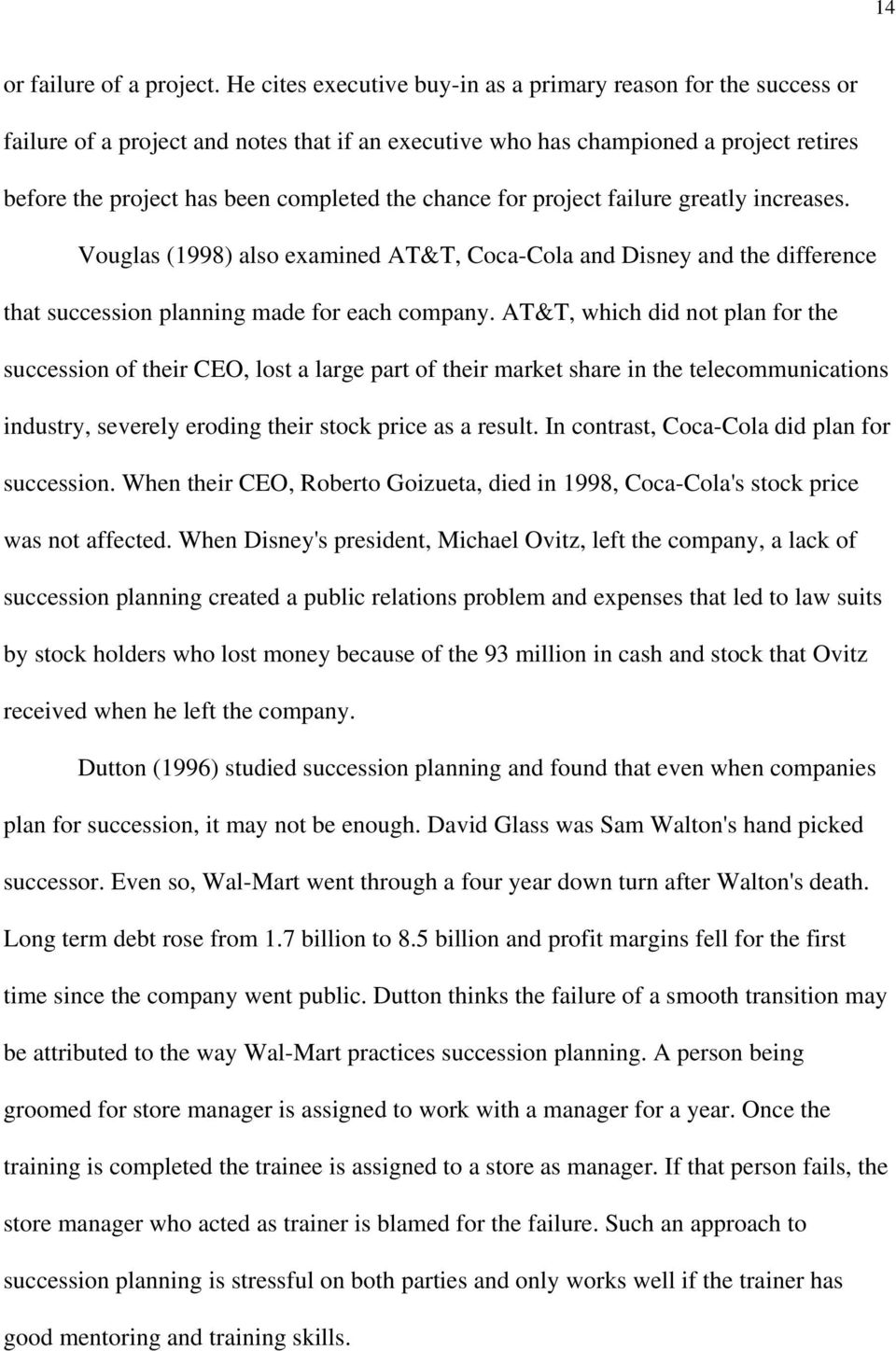 chance for project failure greatly increases. Vouglas (1998) also examined AT&T, Coca-Cola and Disney and the difference that succession planning made for each company.