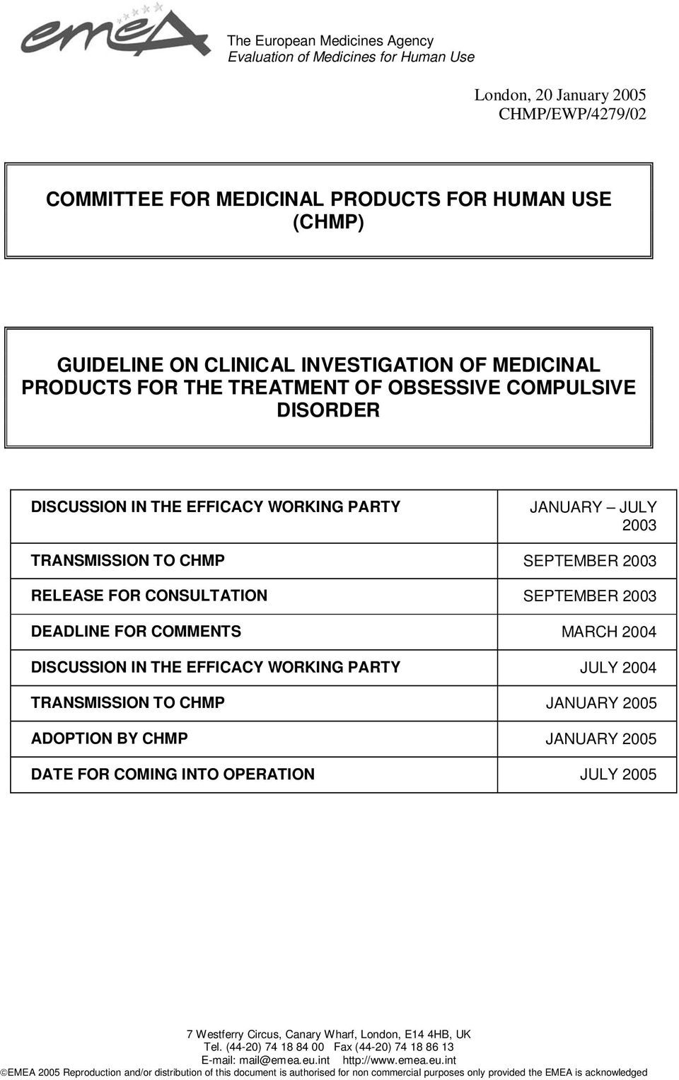 DEADLINE FOR COMMENTS MARCH 2004 DISCUSSION IN THE EFFICACY WORKING PARTY JULY 2004 TRANSMISSION TO CHMP JANUARY 2005 ADOPTION BY CHMP JANUARY 2005 DATE FOR COMING INTO OPERATION JULY 2005 7