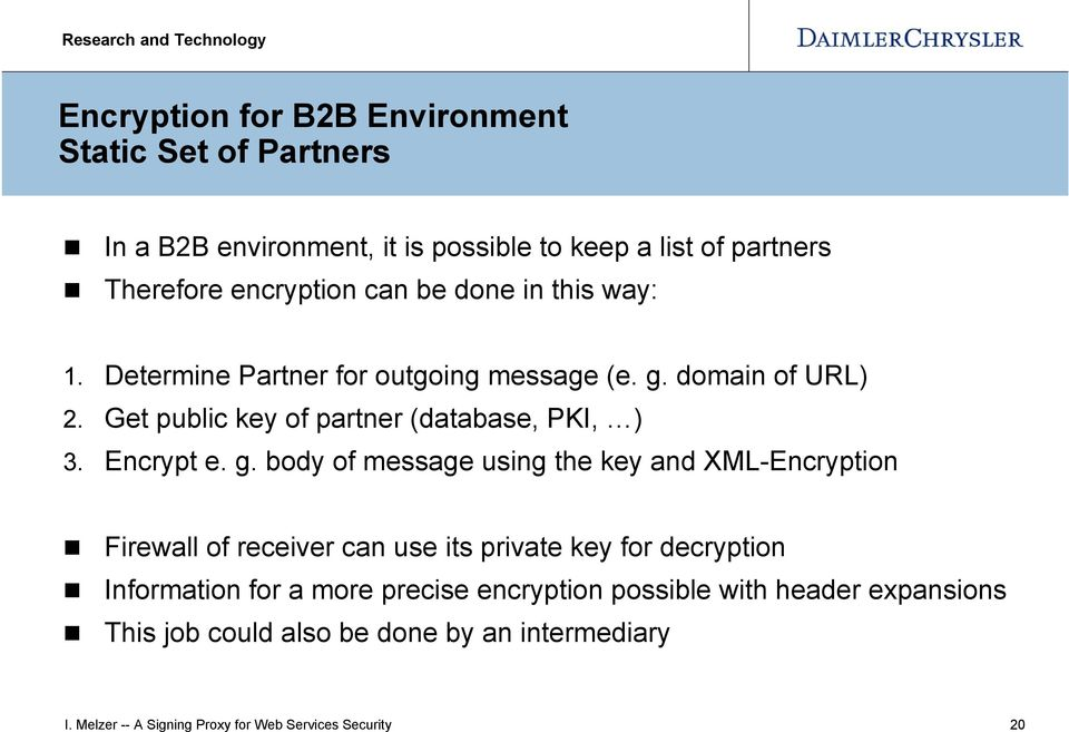 g. body of message using the key and XML-Encryption Firewall of receiver can use its private key for decryption Information for a more precise