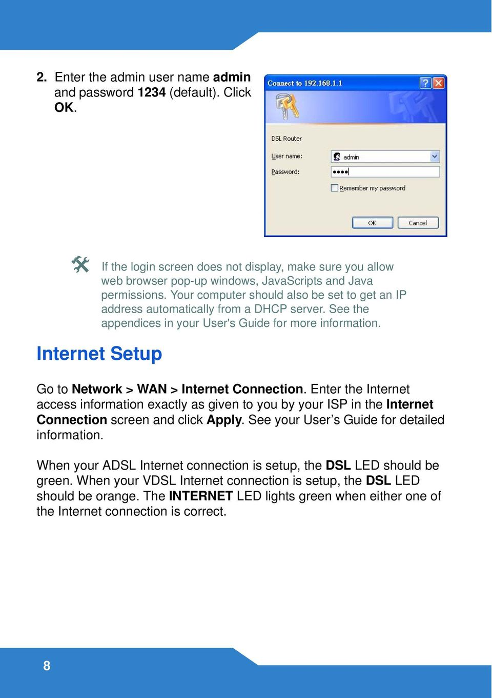 Internet Setup Go to Network > WAN > Internet Connection. Enter the Internet access information exactly as given to you by your ISP in the Internet Connection screen and click Apply.