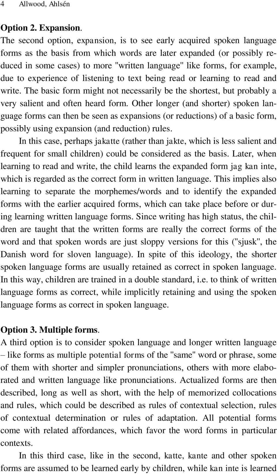 forms, for example, due to experience of listening to text being read or learning to read and write.