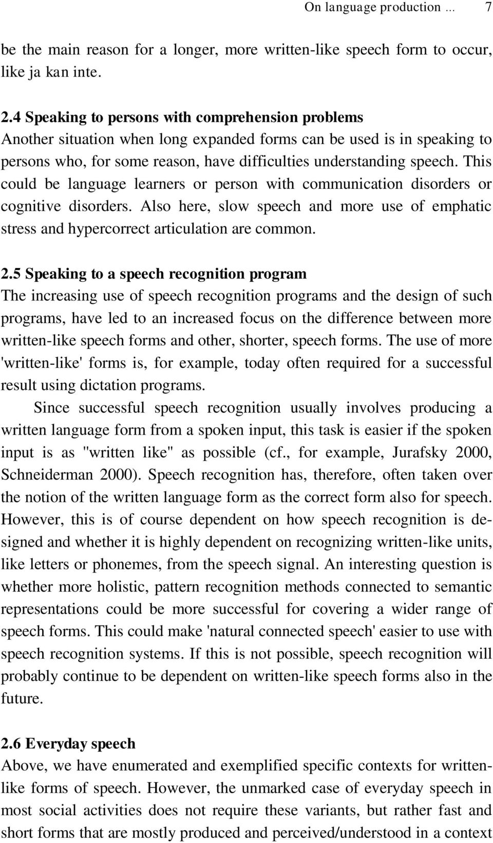 This could be language learners or person with communication disorders or cognitive disorders. Also here, slow speech and more use of emphatic stress and hypercorrect articulation are common. 2.