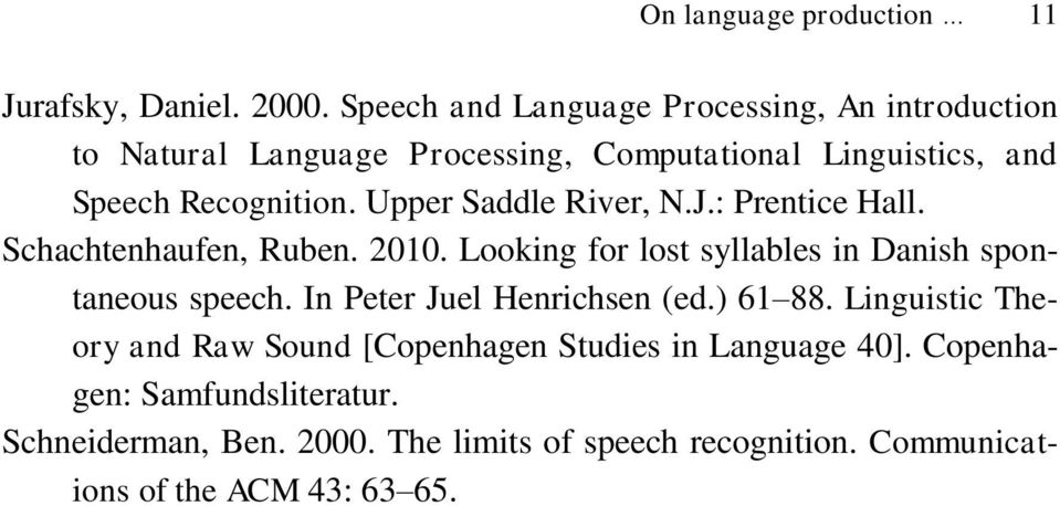 Upper Saddle River, N.J.: Prentice Hall. Schachtenhaufen, Ruben. 2010. Looking for lost syllables in Danish spontaneous speech.