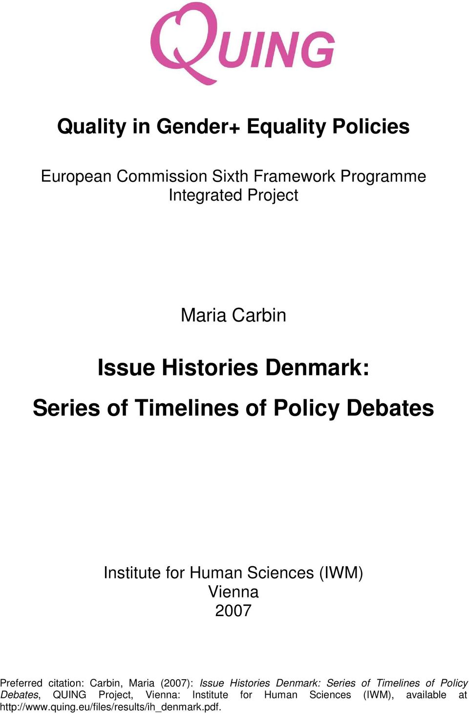 2007 Preferred citation: Carbin, Maria (2007): Issue Histories Denmark: Series of Timelines of Policy Debates,