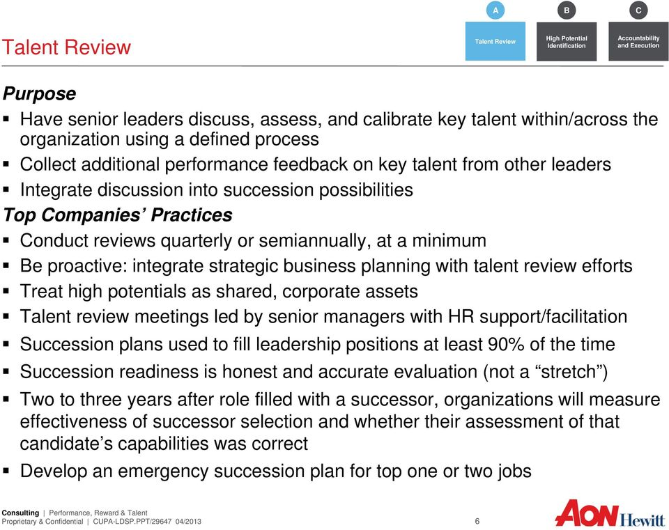 semiannually, at a minimum Be proactive: integrate strategic business planning with talent review efforts Treat high potentials as shared, corporate assets Talent review meetings led by senior