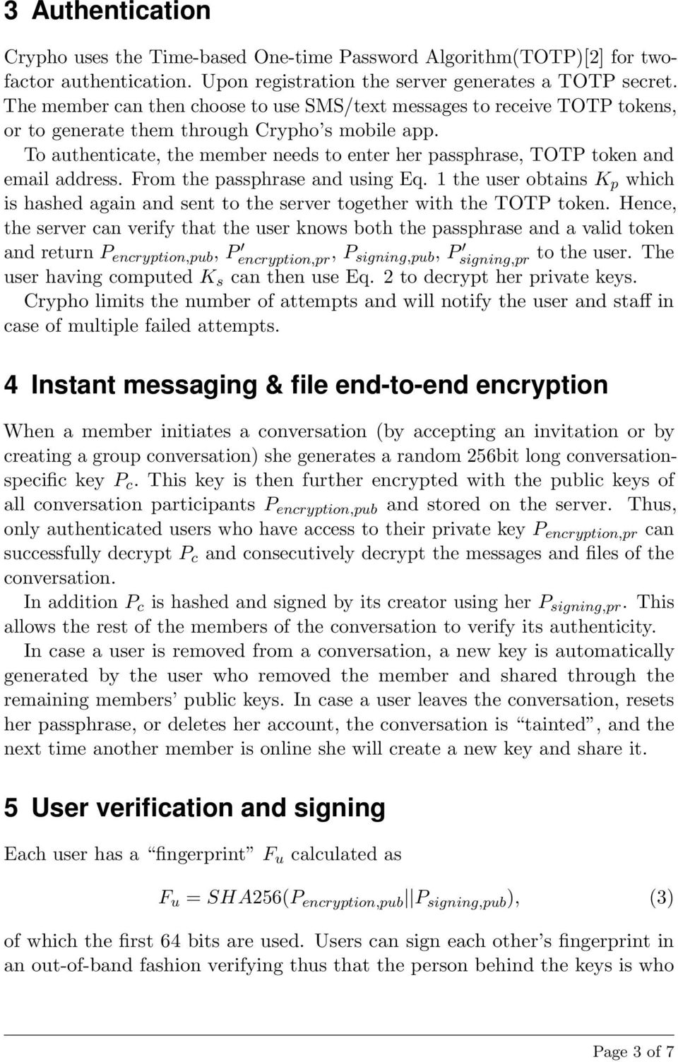 To authenticate, the member needs to enter her passphrase, TOTP token and email address. From the passphrase and using Eq.