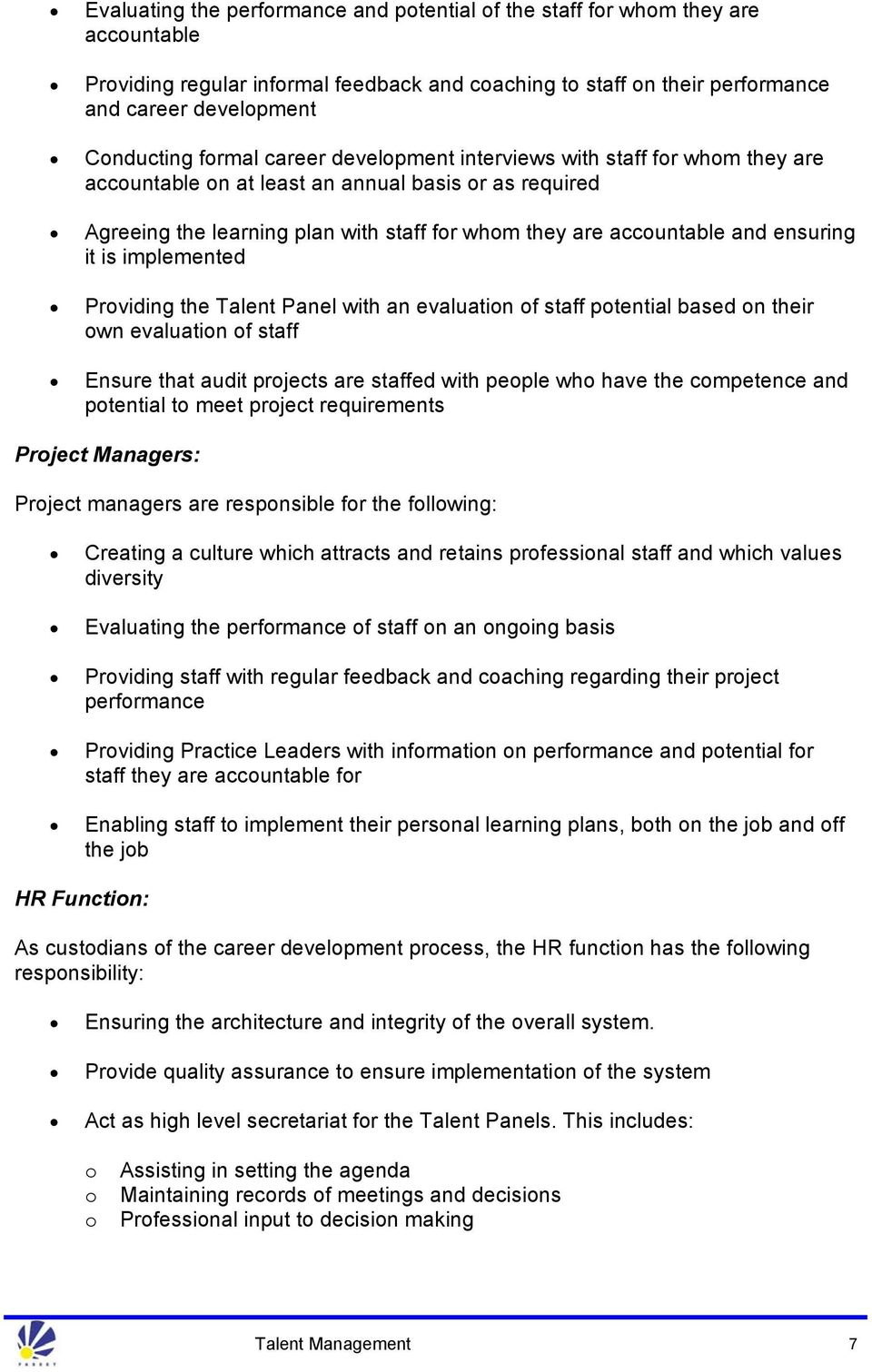 ensuring it is implemented Providing the Talent Panel with an evaluation of staff potential based on their own evaluation of staff Ensure that audit projects are staffed with people who have the