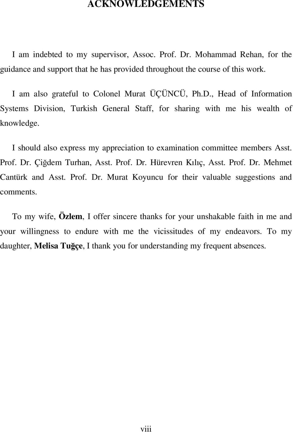 I should also express my appreciation to examination committee members Asst. Prof. Dr. Çiğdem Turhan, Asst. Prof. Dr. Hürevren Kılıç, Asst. Prof. Dr. Mehmet Cantürk and Asst. Prof. Dr. Murat Koyuncu for their valuable suggestions and comments.