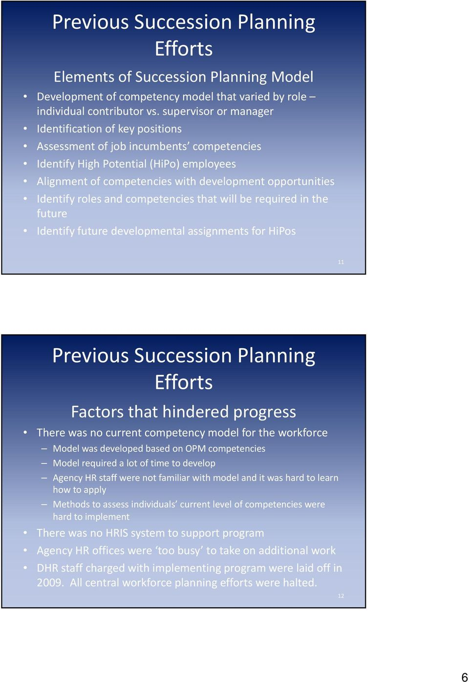 Identify roles and competencies that will be required in the future Identify future developmental assignments for HiPos 11 Previous Succession Planning Efforts Factors that hindered progress There