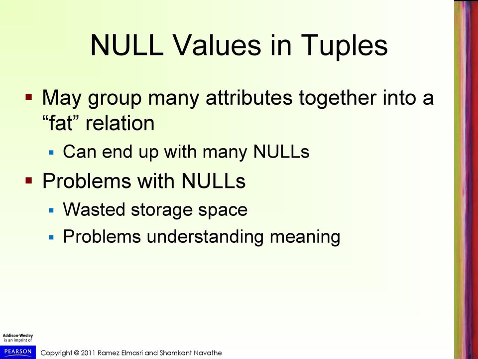 end up with many NULLs Problems with NULLs