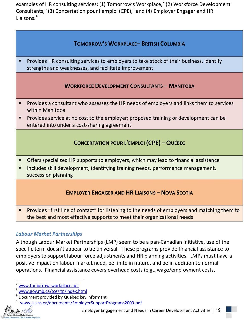 DEVELOPMENT CONSULTANTS MANITOBA Provides a consultant who assesses the HR needs of employers and links them to services within Manitoba Provides service at no cost to the employer; proposed training