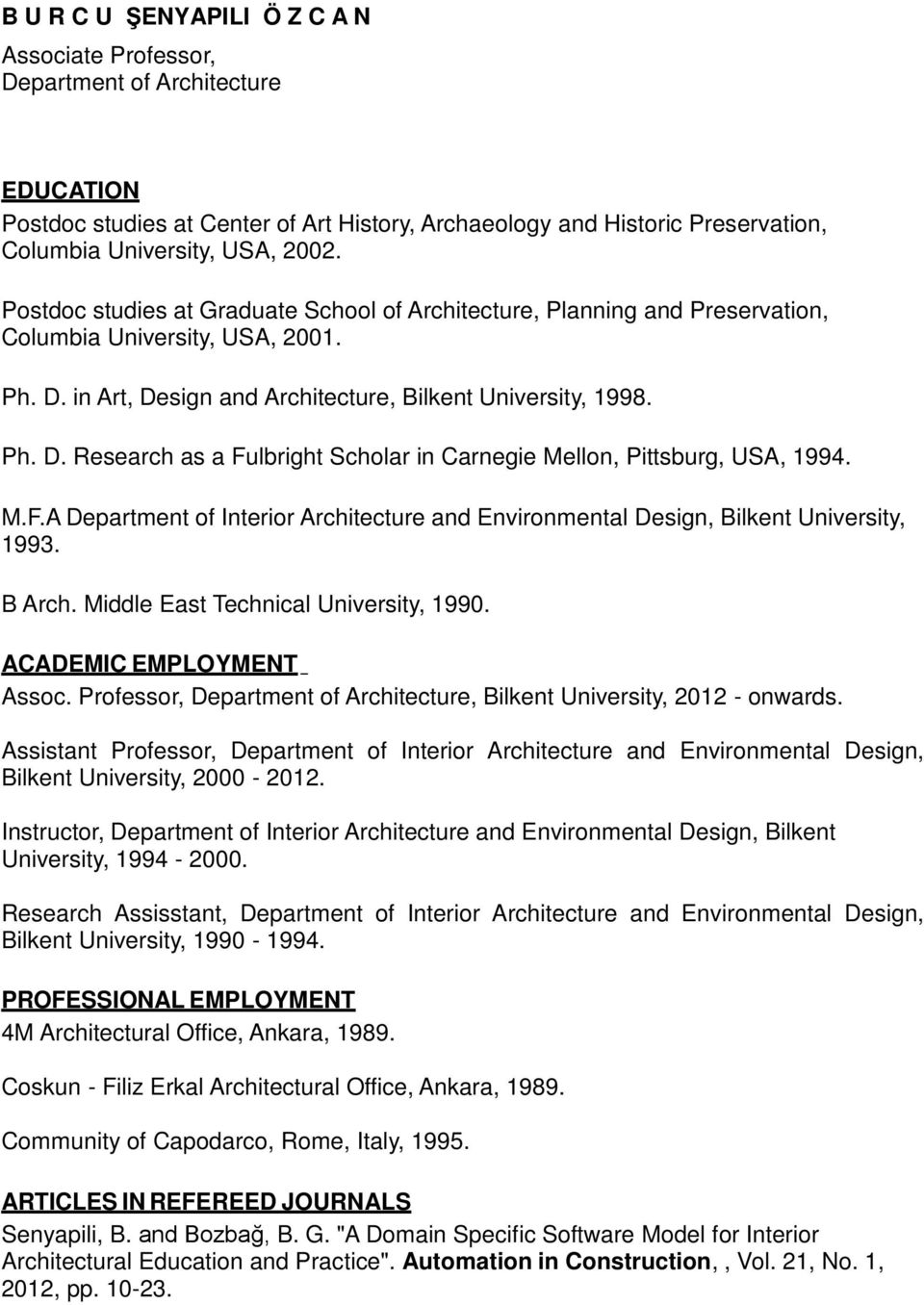 M.F.A Department of Interior Architecture and Environmental Design, Bilkent University, 1993. B Arch. Middle East Technical University, 1990. ACADEMIC EMPLOYMENT Assoc.