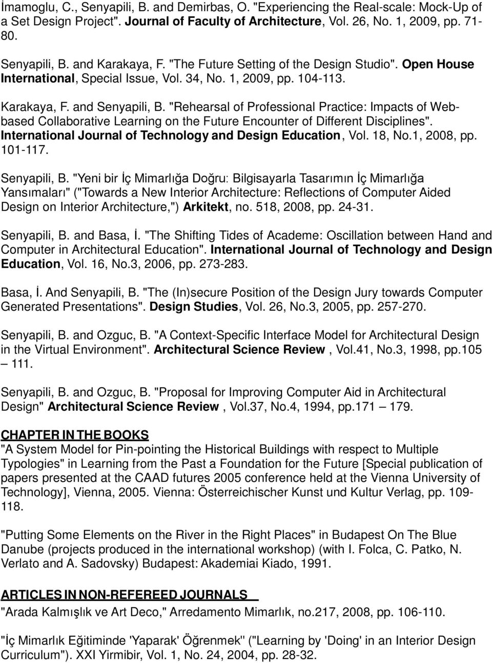 """Rehearsal of Professional Practice: Impacts of Webbased Collaborative Learning on the Future Encounter of Different Disciplines"". International Journal of Technology and Design Education, Vol."