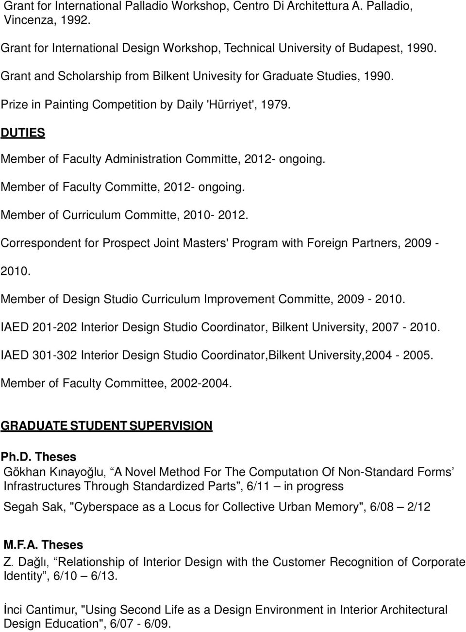 Member of Faculty Committe, 2012- ongoing. Member of Curriculum Committe, 2010-2012. Correspondent for Prospect Joint Masters' Program with Foreign Partners, 2009-2010.
