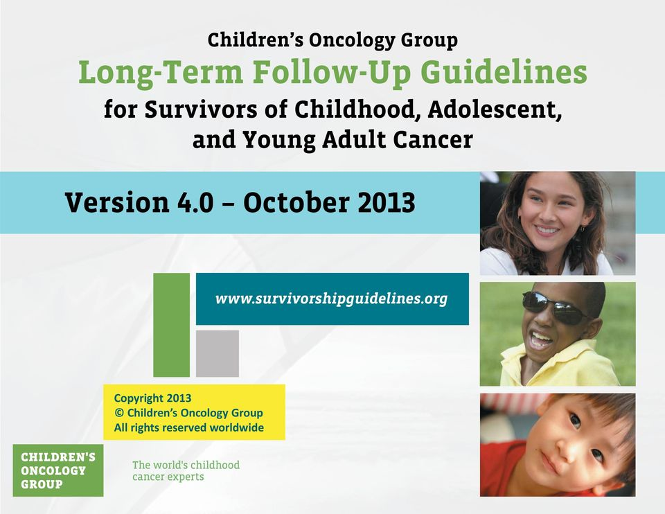 0 October 2013 for Survivors of Childhood, Adolescent, and Young Adult Cancers www.