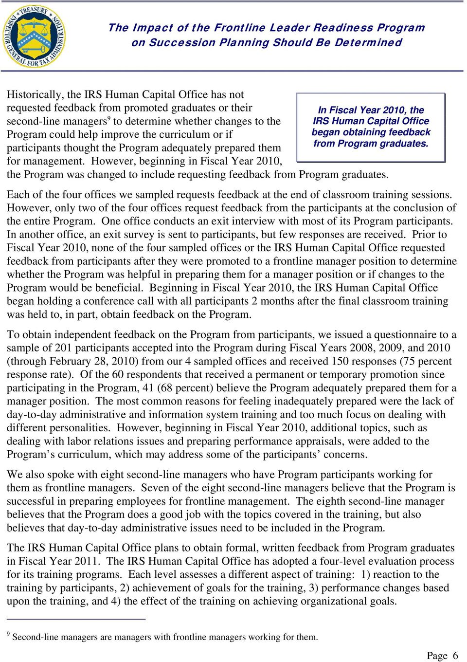 However, beginning in Fiscal Year 2010, the Program was changed to include requesting feedback from Program graduates.