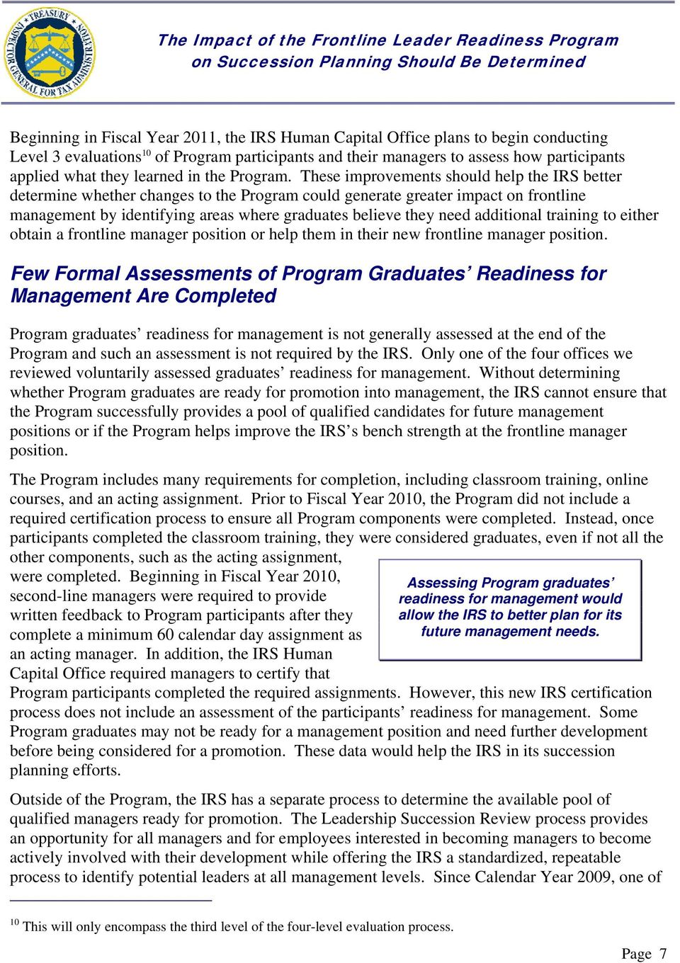 These improvements should help the IRS better determine whether changes to the Program could generate greater impact on frontline management by identifying areas where graduates believe they need