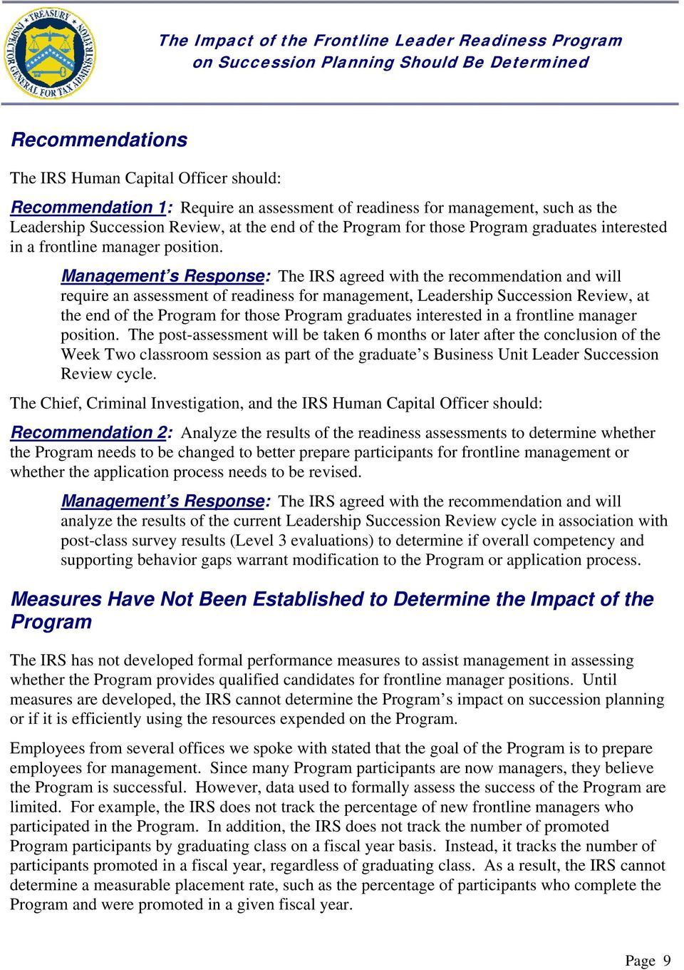 Management s Response: The IRS agreed with the recommendation and will require an assessment of readiness for management, Leadership Succession Review, at the end of the Program for  The