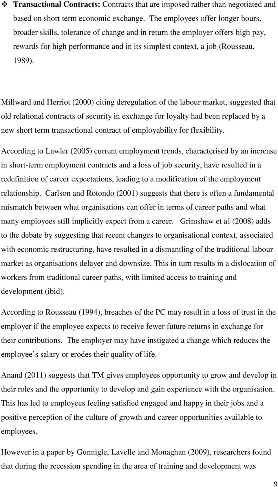 Millward and Herriot (2000) citing deregulation of the labour market, suggested that old relational contracts of security in exchange for loyalty had been replaced by a new short term transactional