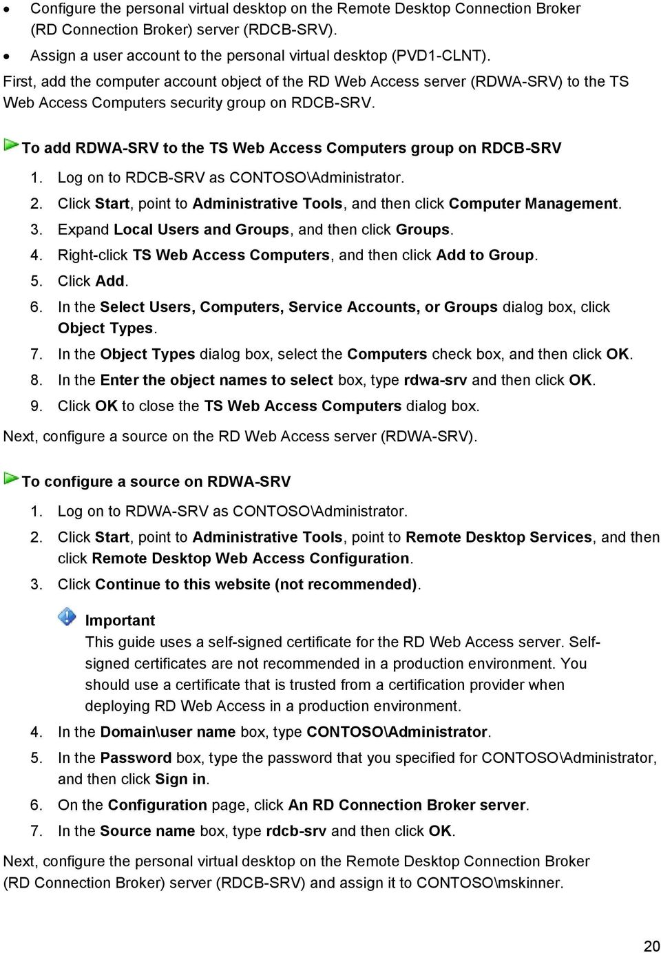 To add RDWA-SRV to the TS Web Access Computers group on RDCB-SRV 1. Log on to RDCB-SRV as CONTOSO\Administrator. 2. Click Start, point to Administrative Tools, and then click Computer Management. 3.