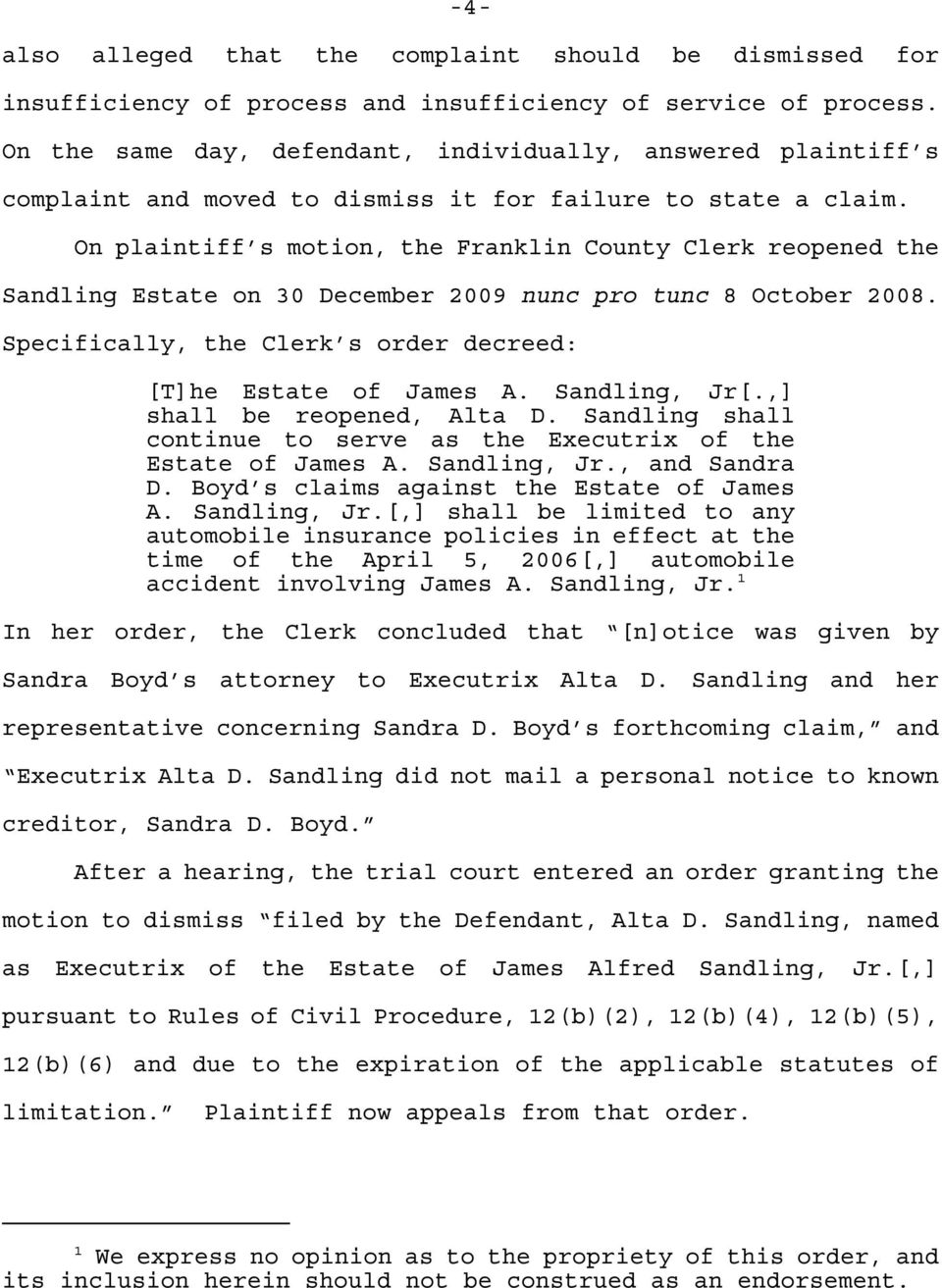 On plaintiff s motion, the Franklin County Clerk reopened the Sandling Estate on 30 December 2009 nunc pro tunc 8 October 2008. Specifically, the Clerk s order decreed: [T]he Estate of James A.