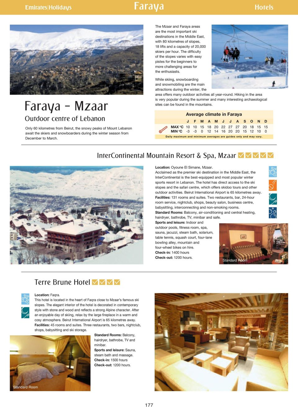 Faraya Mzaar Outdoor centre of Lebanon Only 60 kilometres from Beirut, the snowy peaks of Mount Lebanon await the skiers and snowboarders during the winter season from December to March.