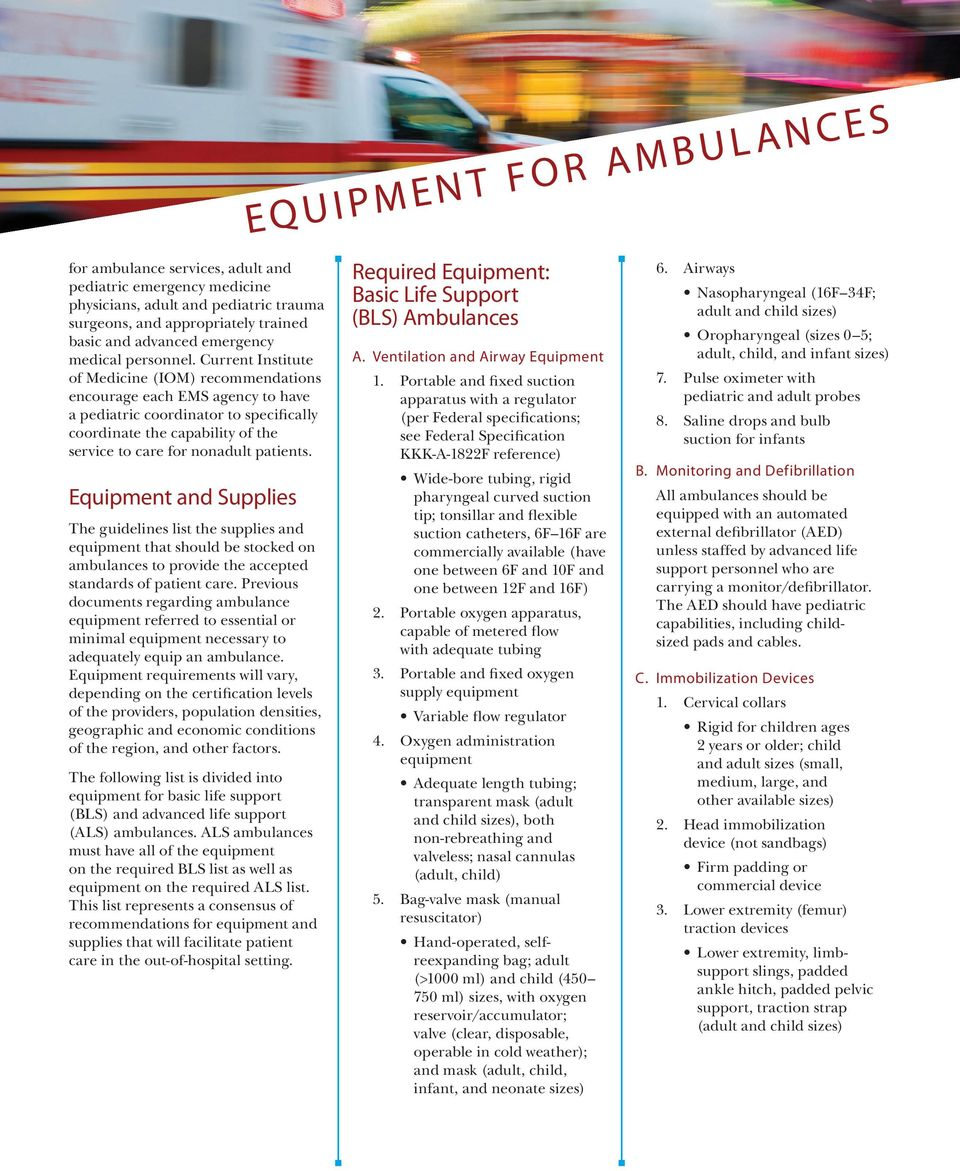 Equipment and Supplies The guidelines list the supplies and equipment that should be stocked on ambulances to provide the accepted standards of patient care.