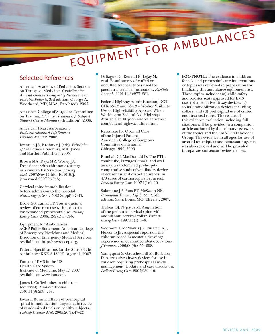 American Heart Association, Pediatric Advanced Life Support Provider Manual. 2006. Brennan JA, Krohmer J (eds), Principles of EMS Systems. Sudbury, MA: Jones and Bartlett Publishers, 2005.