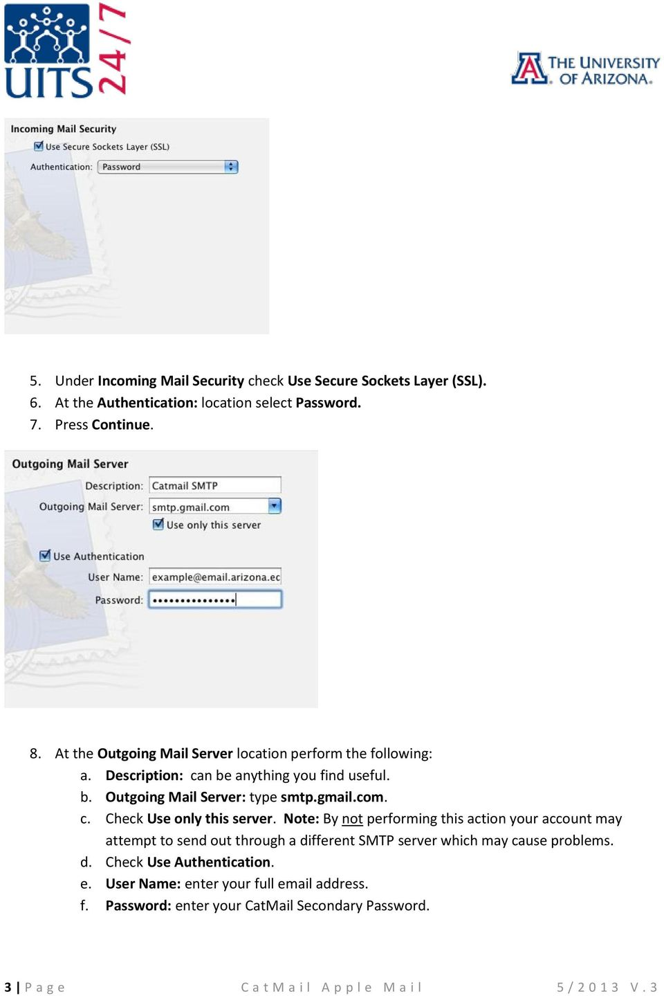 Note: By not performing this action your account may attempt to send out through a different SMTP server which may cause problems. d. Check Use Authentication. e.