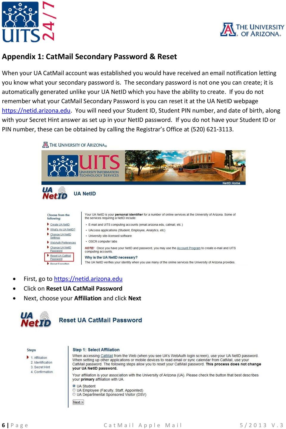 If you do not remember what your CatMail Secondary Password is you can reset it at the UA NetID webpage https://netid.arizona.edu.