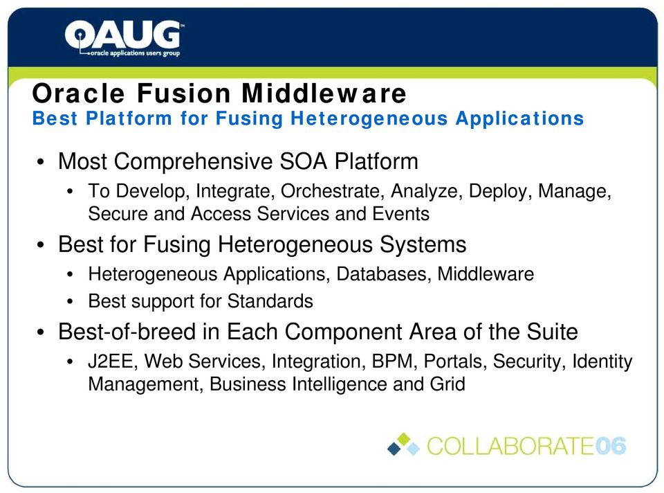 Systems Heterogeneous Applications, Databases, Middleware Best support for Standards Best-of-breed in Each Component