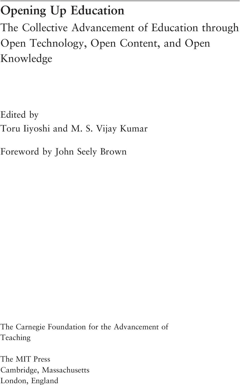 S. Vijay Kumar Foreword by John Seely Brown The Carnegie Foundation for the