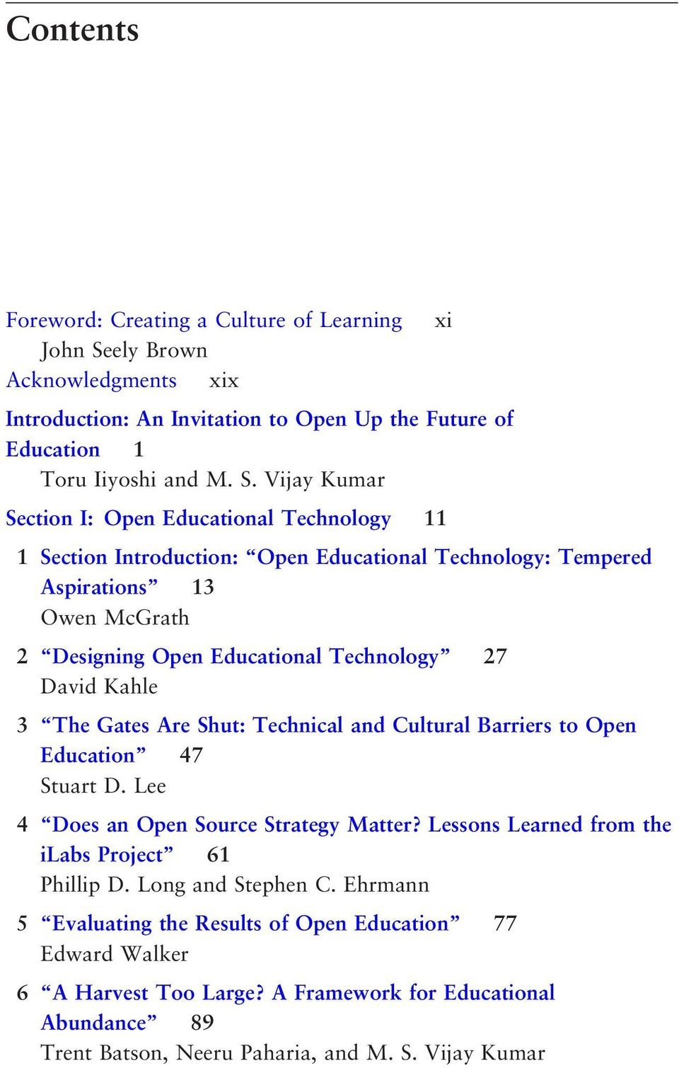 Vijay Kumar Section I: Open Educational Technology 11 1 Section Introduction: Open Educational Technology: Tempered Aspirations 13 Owen McGrath 2 Designing Open Educational Technology 27