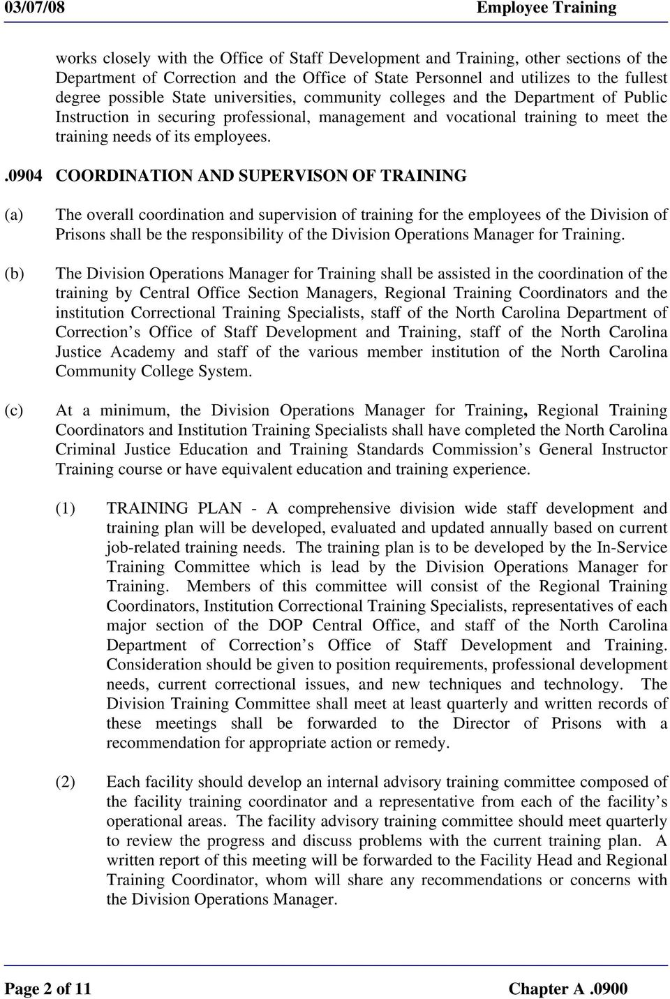.0904 COORDINATION AND SUPERVISON OF TRAINING (a) (b) (c) The overall coordination and supervision of training for the employees of the Division of Prisons shall be the responsibility of the Division