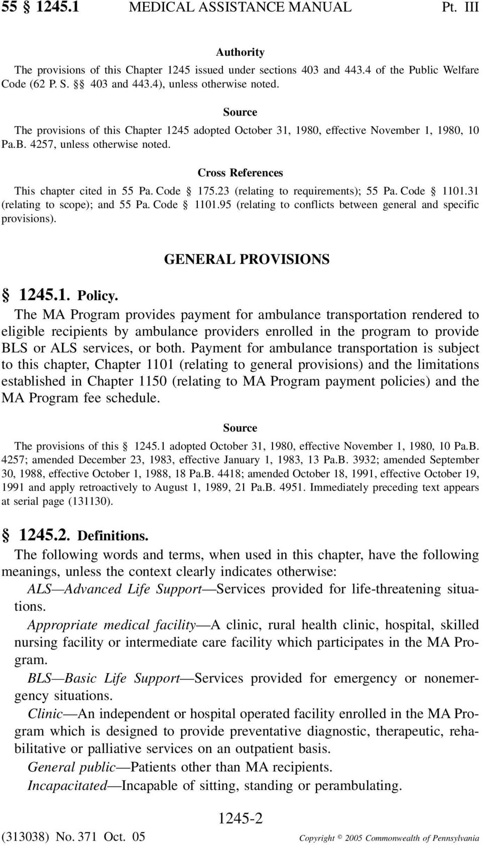 23 (relating to requirements); 55 Pa. Code 1101.31 (relating to scope); and 55 Pa. Code 1101.95 (relating to conflicts between general and specific provisions). GENERAL PROVISIONS 1245.1. Policy.