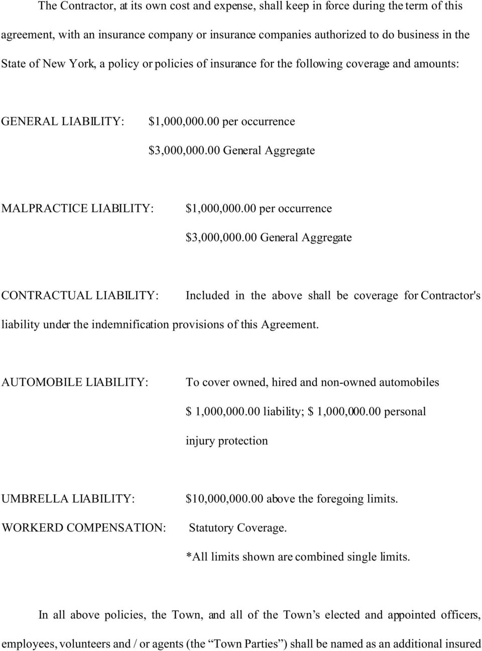 00 per occurrence $3,000,000.00 General Aggregate CONTRACTUAL LIABILITY: Included in the above shall be coverage for Contractor's liability under the indemnification provisions of this Agreement.
