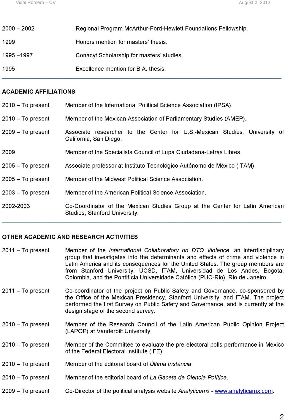 2010 To present Member of the Mexican Association of Parliamentary Studies (AMEP). 2009 To present Associate researcher to the Center for U.S.-Mexican Studies, University of California, San Diego.
