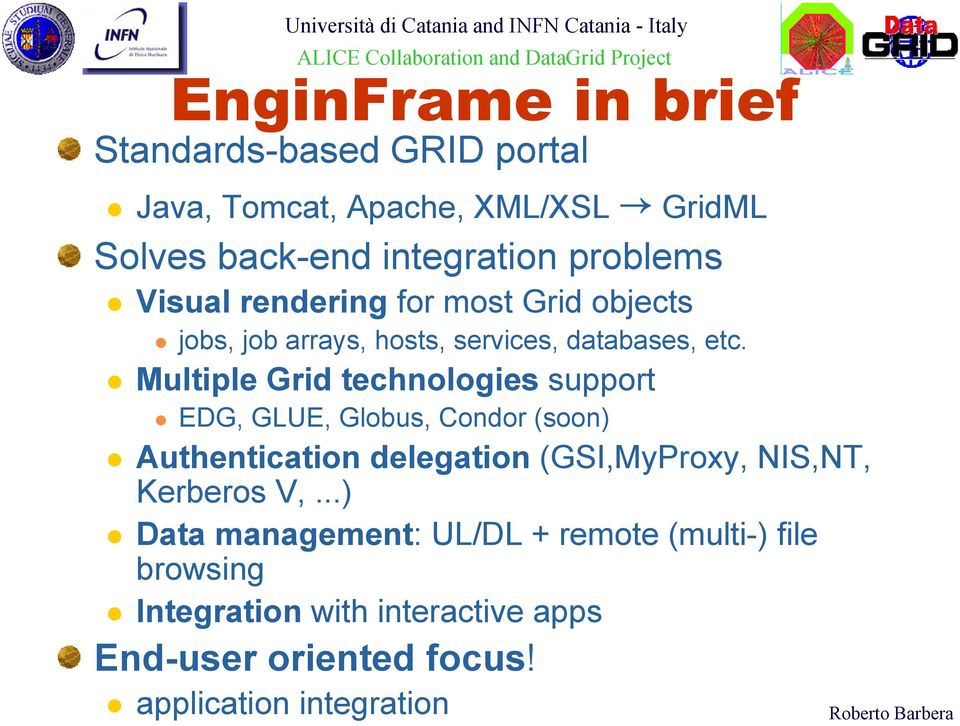 Multiple Grid technologies support EDG, GLUE, Globus, Condor (soon) Authentication delegation (GSI,MyProxy, NIS,NT,