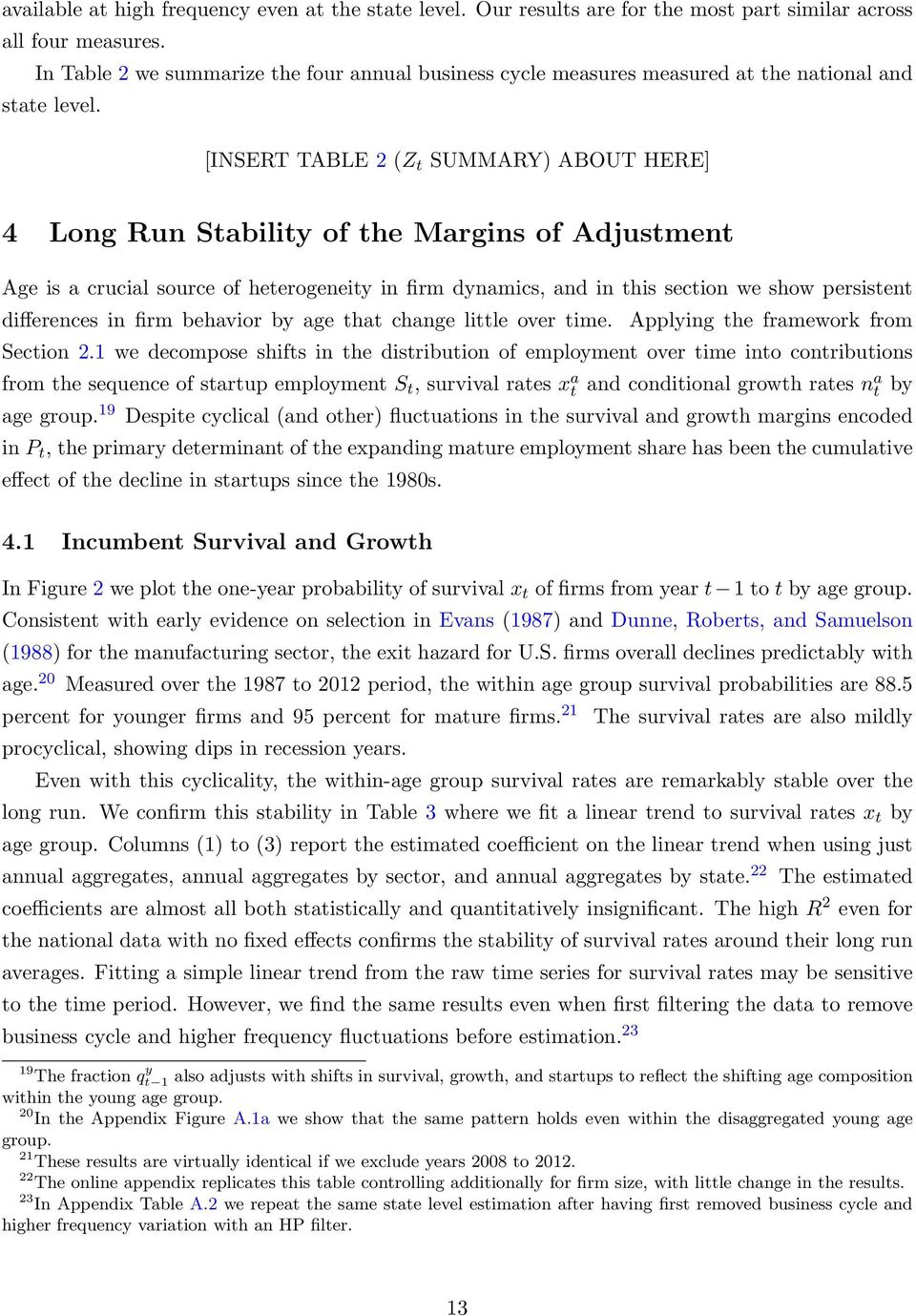 [INSERT TABLE 2 (Z t SUMMARY) ABOUT HERE] 4 Long Run Stability of the Margins of Adjustment Age is a crucial source of heterogeneity in firm dynamics, and in this section we show persistent