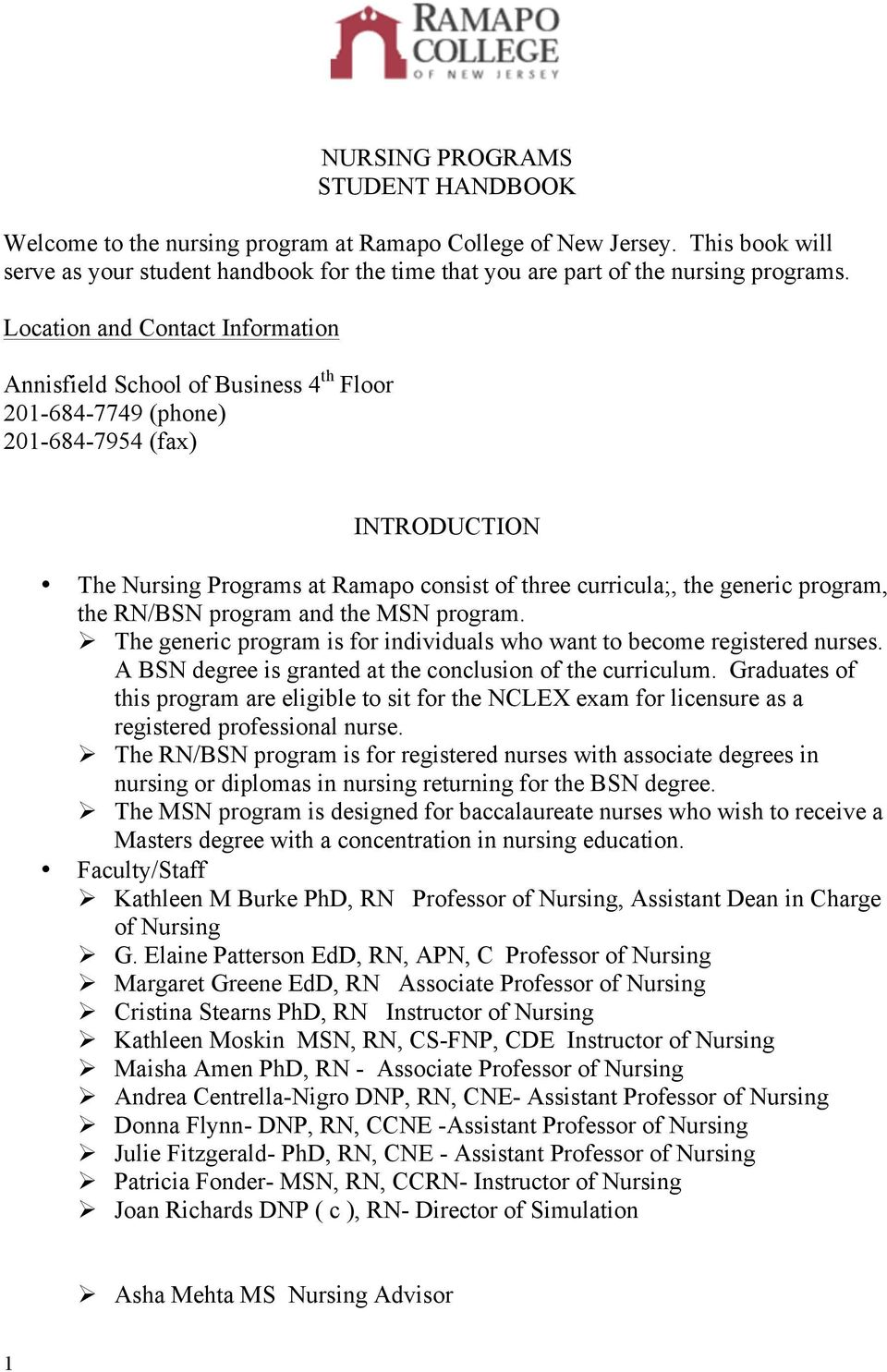 program, the RN/BSN program and the MSN program. Ø The generic program is for individuals who want to become registered nurses. A BSN degree is granted at the conclusion of the curriculum.