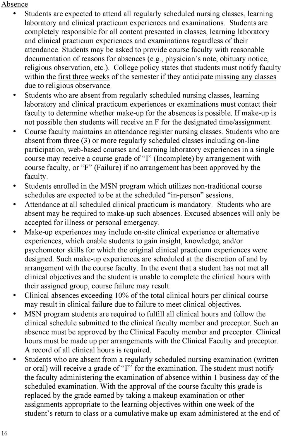 Students may be asked to provide course faculty with reasonable documentation of reasons for absences (e.g., physician s note, obituary notice, religious observation, etc.).