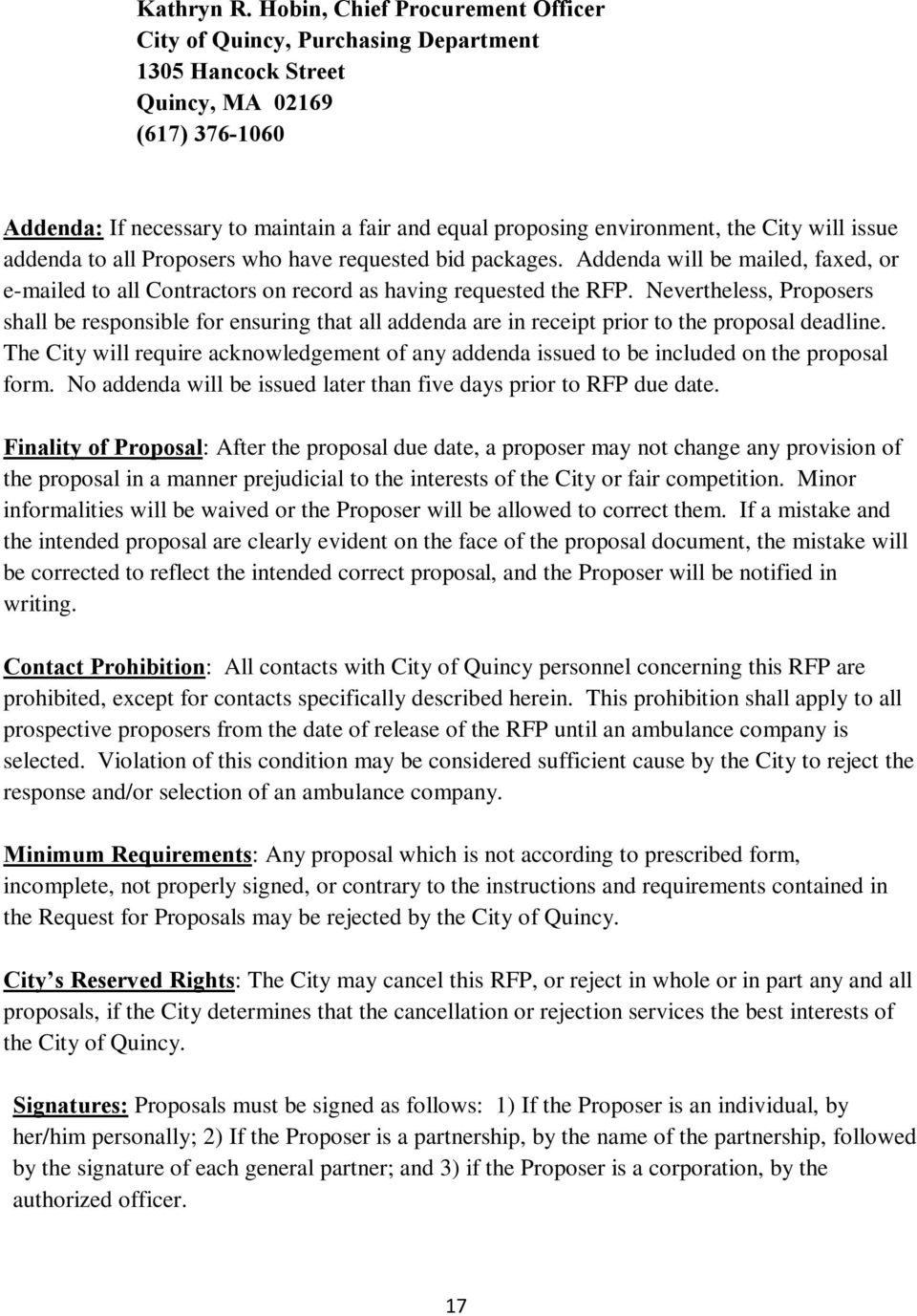 the City will issue addenda to all Proposers who have requested bid packages. Addenda will be mailed, faxed, or e-mailed to all Contractors on record as having requested the RFP.