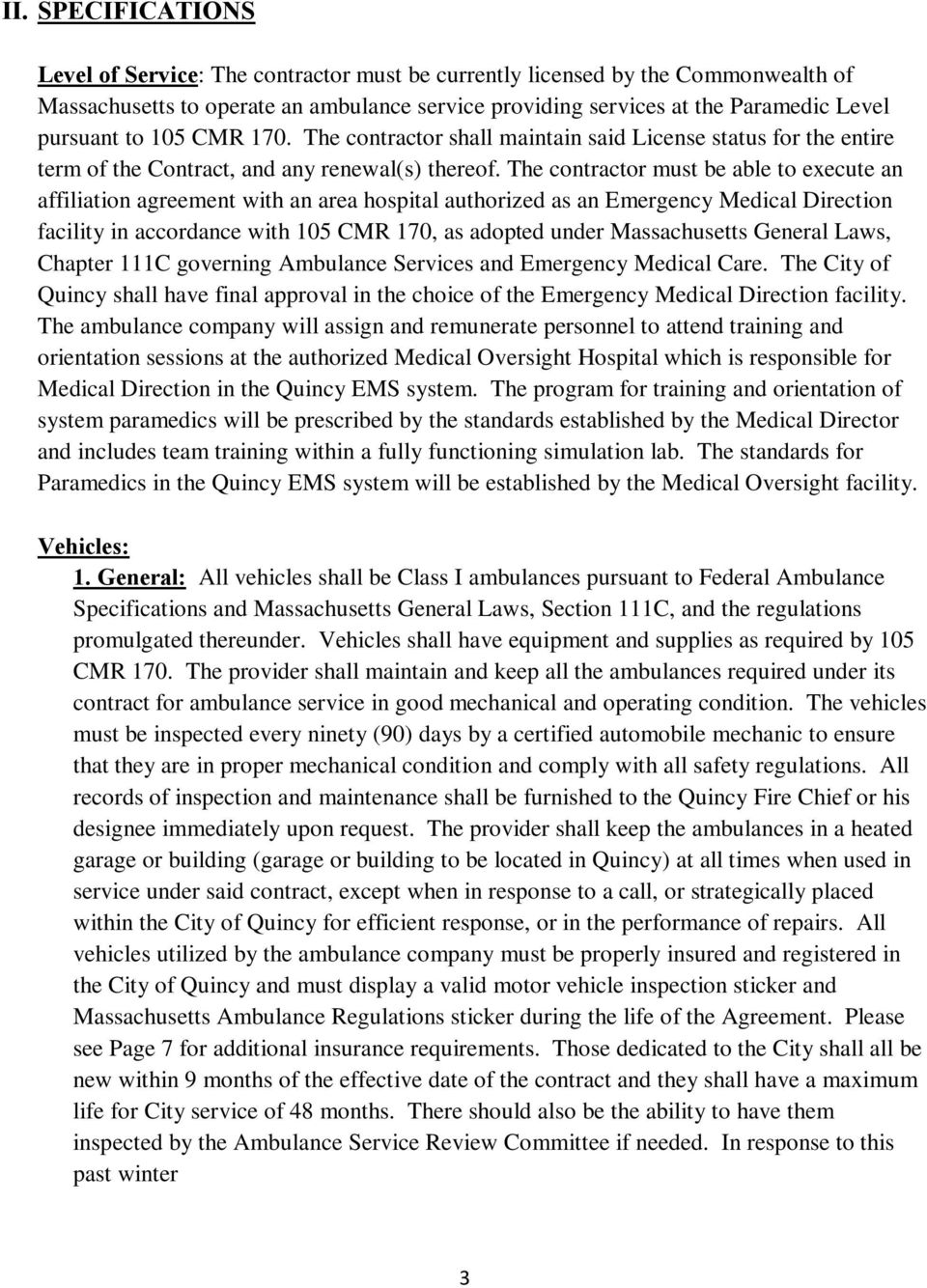 The contractor must be able to execute an affiliation agreement with an area hospital authorized as an Emergency Medical Direction facility in accordance with 105 CMR 170, as adopted under