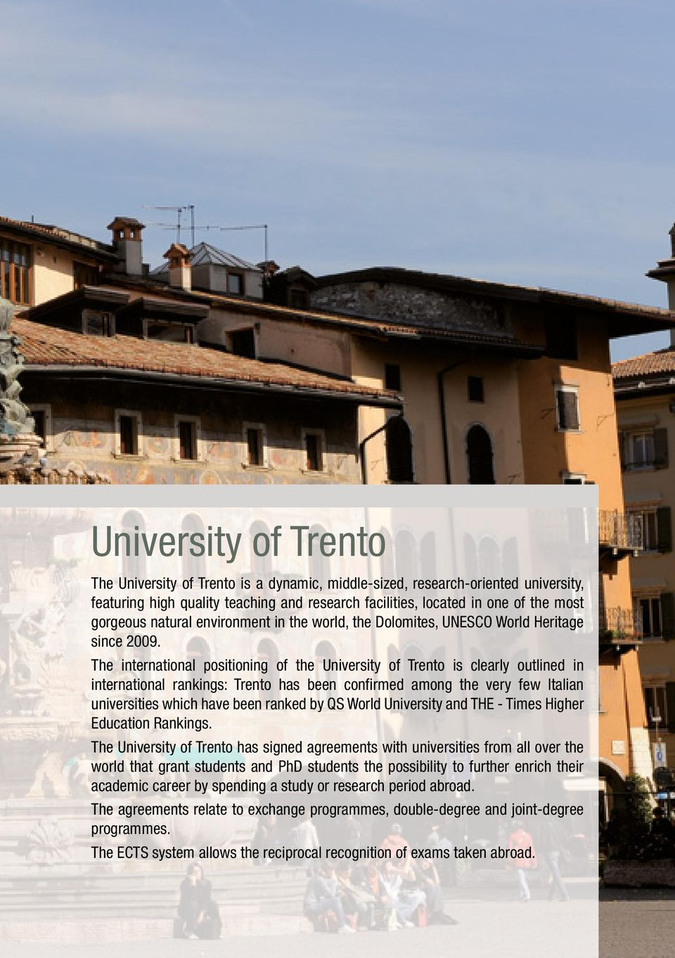 The international positioning of the University of Trento is clearly outlined in international rankings: Trento has been confirmed among the very few Italian universities which have been ranked by QS